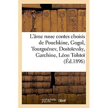 L'âme russe : contes choisis de Pouchkine, Gogol, Tourguénev, Dostoïevsky, Garchine, Léon Tolstoï