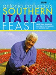 Antonio Carluccio's Southern Italian Feast: More Than 100 Recipes Inspired by the Flavour of Southern Italy by Antonio Carluccio (1998-03-26)