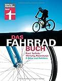 Das Fahrradbuch: Kauf, Technik, Wartung, Reparaturen, E-Bikes und Pedelecs