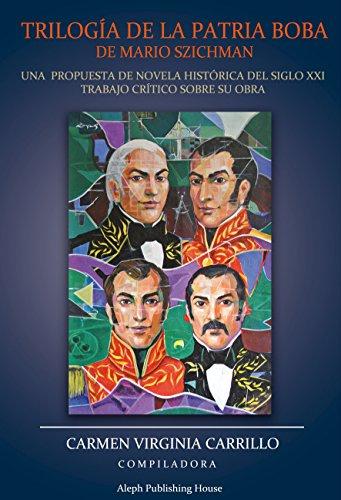 Trilogía de la Patria Boba de Mario Szichman: Una propuesta de novela histórica del Siglo XXI por Carmen Virginia Carrillo