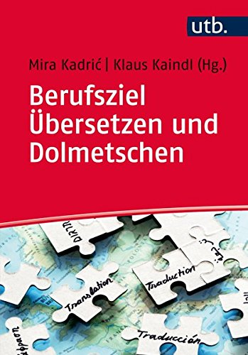 Berufsziel Übersetzen und Dolmetschen: Grundlagen, Ausbildung, Arbeitsfelder