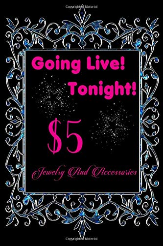 Going Live Tonight $5 Jewelry And Accessories: Lined 120 Page Notebook Journal For The Serious Online Entrepreneur Building Her Empire.