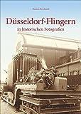 Düsseldorf-Flingern in historischen Fotografien: Bildband vom Kenner des Stadtteils, 160 bislang unbekannte Fotos zeigen die Entwicklung des ... in Nordrhein Westfalen (Sutton Archivbilder)