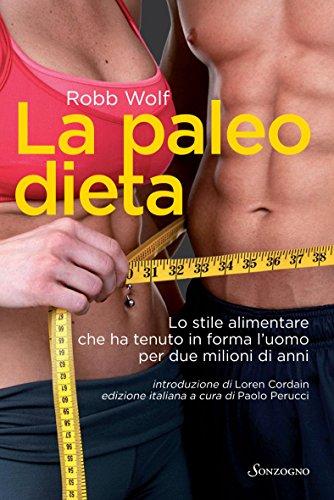 La paleo dieta: Lo stile alimentare che ha tenuto in forma l'uomo per due milioni di anni (Tascabili varia)