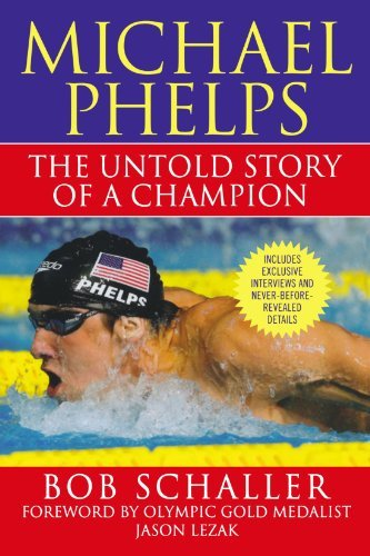 Michael Phelps: The Untold Story of a Champion by Bob Schaller (2008-10-21)