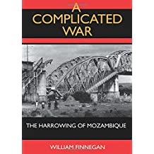 A Complicated War: The Harrowing of Mozambique (Perspectives on Southern Africa)