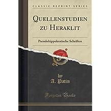 Quellenstudien zu Heraklit: Pseudohippokratische Schriften (Classic Reprint)