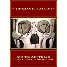 Gruesome Triad: Three Stories of the Macabre (English Edition)