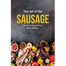 The Art of the Sausage: Homemade Sausage Recipes (English Edition)