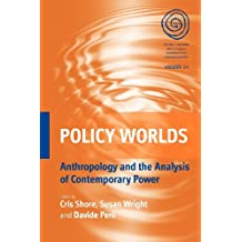 Policy Worlds: Anthropology and Analysis of Contemporary Power (European Association of Social Anthropologists, Band 14)