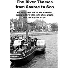 The River Thames from Source to Sea: Sixty glorious photographs, taken in 1880, of a journey down the River Thames from its source to the sea, taken ... slides and the original lecturer's script.