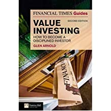(THE FINANCIAL TIMES GUIDE TO VALUE INVESTING: HOW TO BECOME A DISCIPLINED INVESTOR (FINANCIAL TIMES GUIDES) ) BY ARNOLD, GLEN{AUTHOR}Paperback