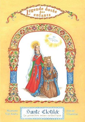 Sainte Clotilde, la Premiere Reine Catholique - Légende Doree des Enfants - V