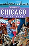 Frommer's® Chicago with Kids (Frommer's With Kids)