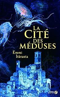 La cité des méduses par Emmi Itaranta