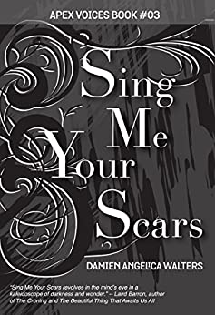 Sing Me Your Scars (Apex Voices Book 3) (English Edition) de [Walters, Damien Angelica]