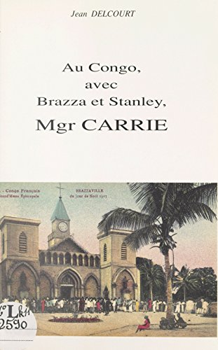 Au Congo, avec Brazza et Stanley, Mgr Carrie (French Edition ...