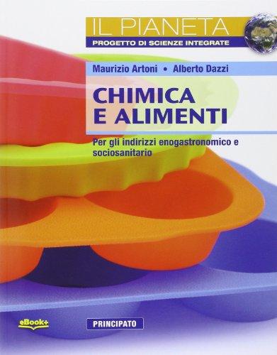 Chimica e alimenti. Il pianeta. Per le Scuole superiori. Con e-book. Con espansione online