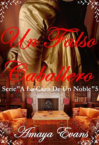 Un Falso Caballero (A La Caza De Un Noble nº 5) por Amaya Evans