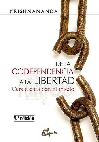 De la codependencia a la libertad. Cara a cara con el miedo (Psicoemoción) por Krishnananda