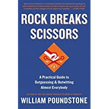 Rock Breaks Scissors: A Practical Guide to Outguessing and Outwitting Almost Everybody by William Poundstone (2015-09-08)