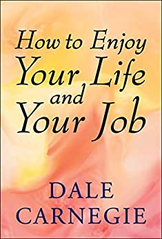 How to Enjoy Your Life and Your Job by [Carnegie, Dale]