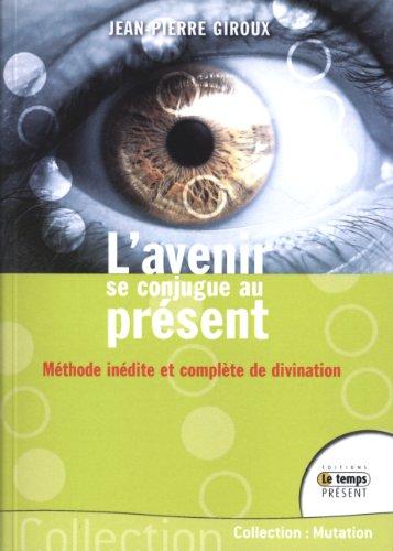 L'avenir se conjugue au présent - Méthode inédite et complète de divination