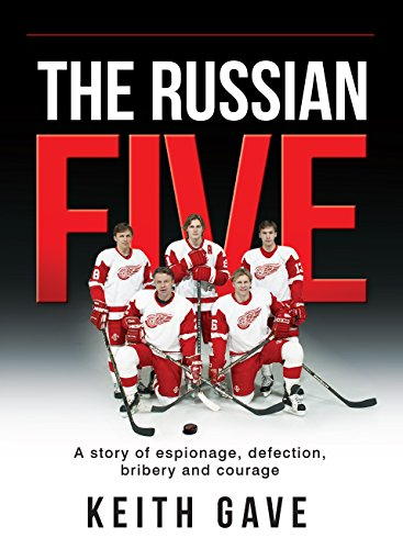 The Russian Five: A Story of Espionage, Defection, Bribery and Courage (English Edition) por Keith Gave