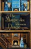 Die Magie der kleinen Dinge: Roman von Jessie Burton
