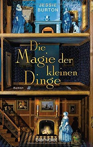 Buchseite und Rezensionen zu 'Die Magie der kleinen Dinge: Roman' von Jessie Burton