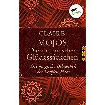 Mojos: Die afrikanischen Glückssäckchen: Die magische Bibliothek der Weißen Hexe - Band 4