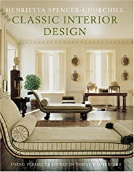 Classic Interior Design: Using Period Features in Today's Home by Henrietta Spencer-Churchill (2003-10-03)