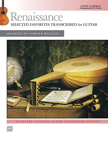 Renaissance: Selected Favorites Transcribed for Guitar: Light Classics Arrangements for Guitar...