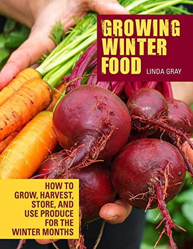 Growing Winter Food: How to grow, harvest, store, and use produce for the winter months (Store House-storage-container)