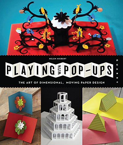 Playing with Pop-ups: The Art of Dimensional, Moving Paper Designs por Helen Hiebert