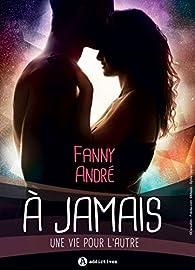 A jamais, tome 1 : Une vie pour l'autre par Fanny André