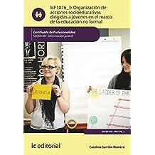 Organización de acciones socioeducativas dirigidas a jóvenes en el marco de la educación no formal. ssce0109 - información juvenil (Cp- Certificado Profesionalidad)