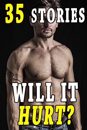 Will It Hurt? 35 Gay Stories to Satisfy!
