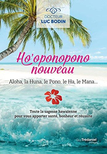 Ho'oponopono nouveau : Toute la sagesse hawaïenne pour vous apportez santé, bonheur et réussite