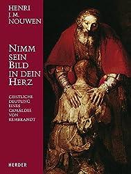 Nimm sein Bild in dein Herz: Geistliche Deutung eines Gemäldes von Rembrandt