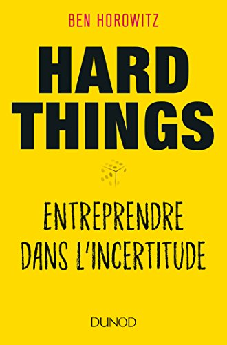 Hard Things - Entreprendre dans l'incertitude par Ben Horowitz