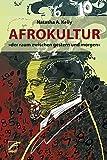 Afrokultur: »der raum zwischen gestern und morgen« - Natasha A. Kelly
