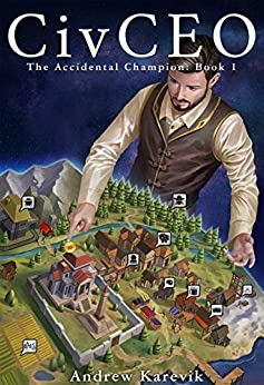 CivCEO: A 4x Lit Series (The Accidental Champion Book 1) (English Edition) van [Karevik, Andrew, Freaks, LitRPG]