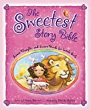 The Sweetest Story Bible: Sweet Thoughts and Sweet Words for Little Girls