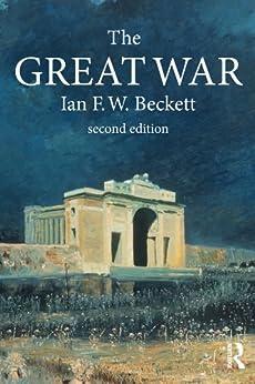 The Great War: 1914-1918 (Modern Wars In Perspective) di [Beckett, Ian F. W.]