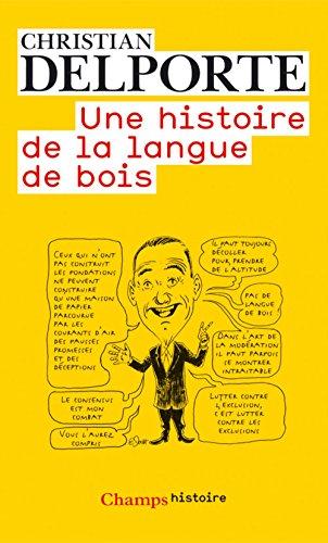 Une histoire de la langue de bois / Christian Delporte.- [Paris] : Flammarion , DL 2011