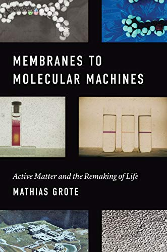 Membranes to Molecular Machines: Active Matter and the Remaking of Life (Synthesis) (English Edition)
