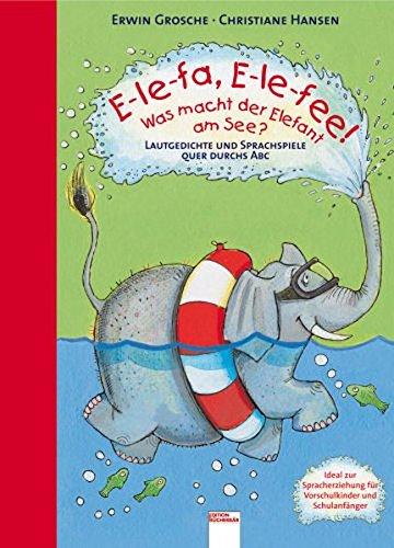 E-le-fa. E-le-fee! Was macht der Elefant am See: Lautgedichte und Sprachspiele quer durchs ABC
