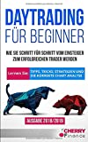 Daytrading für Beginner: Wie Sie Schritt für Schritt vom Einsteiger zum erfolgreichen Trader werden | Lernen Sie: Tipps, Tricks, Strategien und die korrekte Chart Analyse | Ausgabe 2018/2019