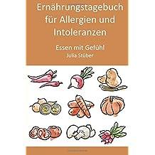 Ernährungstagebuch für Allergien und Intoleranzen: 90 Tage zum Ausfüllen, um der Allergie/Intoleranz auf die Spur zu kommen (Essen mit Gefühl Ernährungstagebücher)